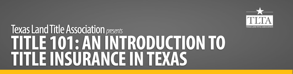 Title 101 An Introduction To Title Insurance In Texas